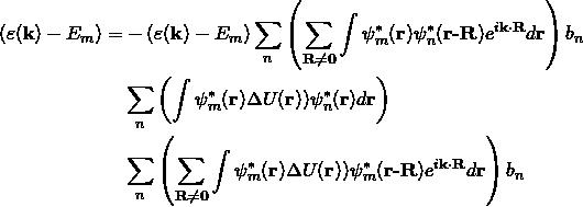 \begin{equation*}  \begin{split} (\varepsilon (\textbf{k})-E_m)= & -(\varepsilon (\textbf{k})-E_m) \sum_{n} \left ( \sum_{{\bf{R\neq 0}}} \int \psi _m ^* (\textbf{r}) \psi _n ^* (\textbf{r-R}) e^{i{\bf{k \cdot R}}} d\textbf{r} \right ) b_n\\ & \sum_{n} \left ( \int \psi _m ^* (\textbf{r}) \Delta U(\textbf{r})) \psi _n ^* (\textbf{r}) d\textbf{r} \right ) \\ & \sum_{n} \left ( \sum_{{\bf{R\neq 0}}} \int \psi _m ^* (\textbf{r}) \Delta U(\textbf{r})) \psi _m ^* (\textbf{r-R}) e^{i{\bf{k \cdot R}}} d\textbf{r} \right ) b_n \end{split} \end{equation*}
